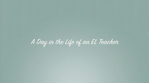 Thumbnail for entry The Day in the Life of an EL Teacher