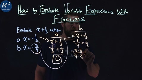 Thumbnail for entry How to Evaluate Variable Expressions with Fractions | Evaluate x+1/3 when x=-1/3 and x=-3/4 | 1 of 4