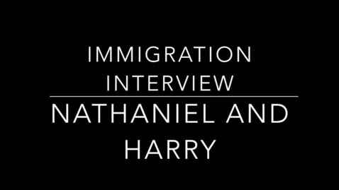 Thumbnail for entry Harry and Nate Immigration Interview