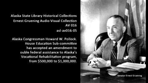 Thumbnail for entry Alaska Congressman Howard W. Pollock-Education Subcommittee
