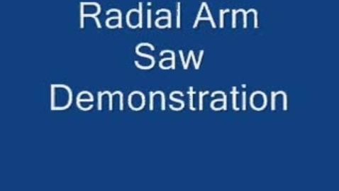 Thumbnail for entry Radial Arm Saw: Demonstration