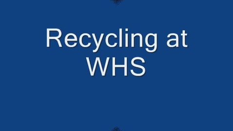 Thumbnail for entry WHS Recycling