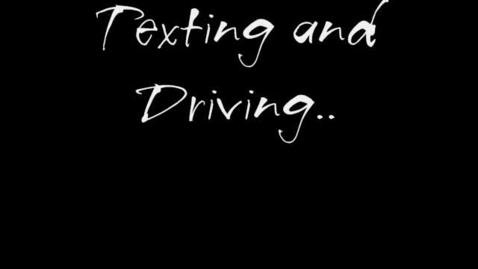 Thumbnail for entry Texting and Driving KILLS