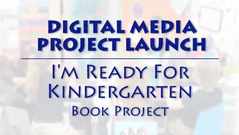 Thumbnail for entry Project Launch: I'm Ready for Kindergarten Book