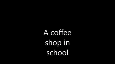 Thumbnail for entry why a coffee shop should be in school