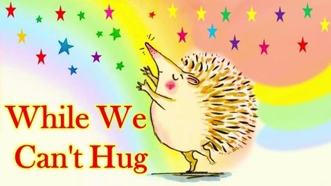 Thumbnail for entry Read Aloud :While We Can't Hug by Eoin McLaughlin and Polly Dunbar -social distance books read aloud