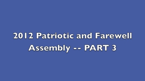 Thumbnail for entry 2012 Patriotic and Farewell Asssembly -- PART 3