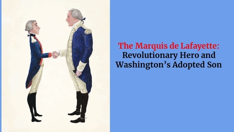 Thumbnail for entry Marquis de Lafayette: Revolutionary Hero and Washington's Adopted Son by Selene Castrovilla, Empathetic Historian