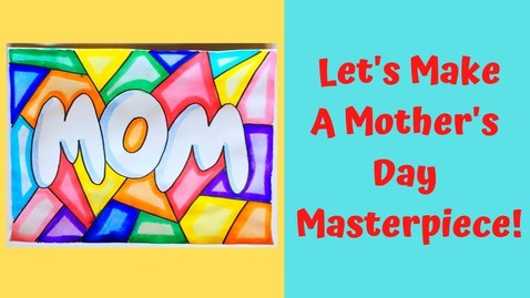 Thumbnail for entry Let's Make a Mother's Day Masterpiece!