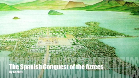 Thumbnail for entry The Spanish Conquest of the Aztecs