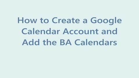 Thumbnail for entry Adding BA School Calendars to Your Google Account