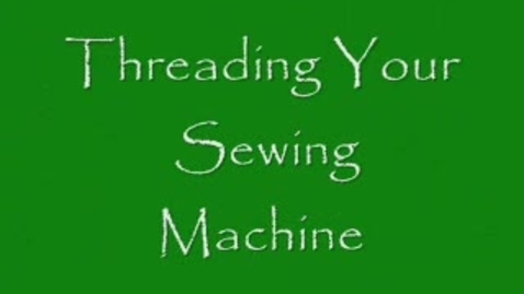 Thumbnail for entry Threading a Sewing Machine w/ Ms. Johnson