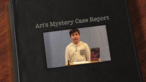 Thumbnail for entry Ari's Mystery Case Report