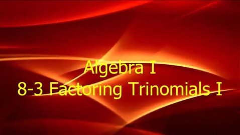 Thumbnail for entry Algebra I 8-3 Factoring Trinomials I