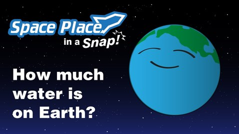 Thumbnail for entry How much water is on Earth? - Space Place in a Snap