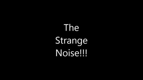 Thumbnail for entry The Strange Noise!!!