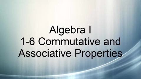 Thumbnail for entry Algebra I 1-6 Commutative and Associative Properties