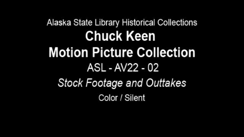 Thumbnail for entry Chuck Keen Motion Picture Collection: ASL-AV22-02 Stock Footage and Outtakes