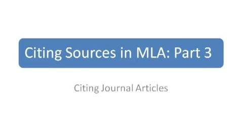 Thumbnail for entry Citing Sources in MLA Part 3: Citing a Journal Article