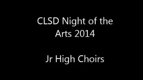 Thumbnail for entry 2014 Clay Night of the Arts - Junior High Choirs