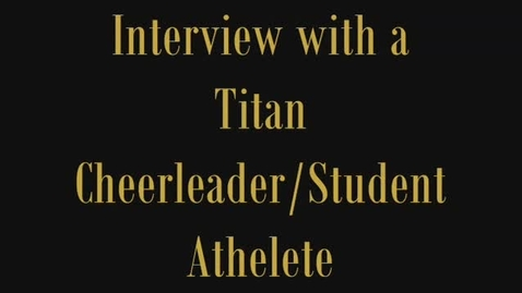 Thumbnail for entry Interview with a Titan Cheerleader/Student Athlete