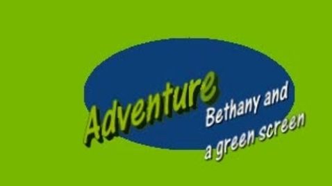 Thumbnail for entry Bethany Headrick -- Adventures with Bethany and a Green Screen