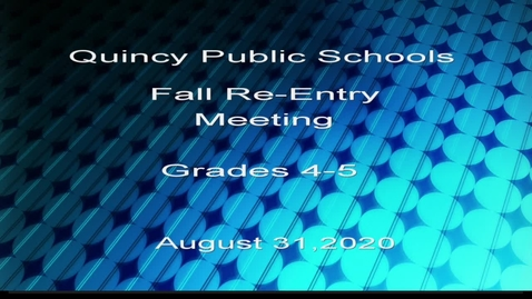 Thumbnail for entry Quincy Public Schools Grade 4-5 Re-Entry forum  2020