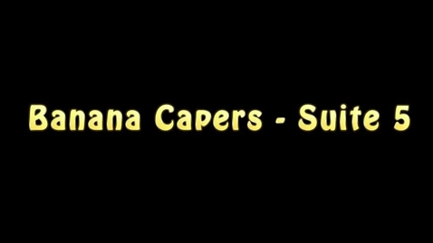 Thumbnail for entry Banana Caper, Block 3 Suite 5 Spring 2017