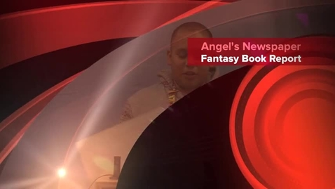 Thumbnail for entry Angel's Fantasy Newspaper Book Report