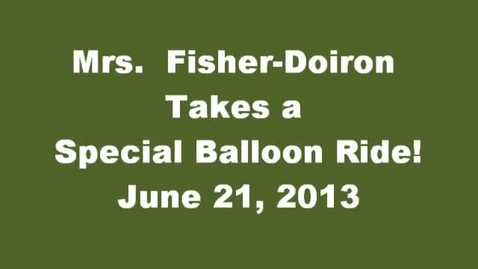 Thumbnail for entry Mrs. Fisher-Doiron Takes A Special Balloon Ride