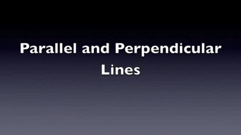 Thumbnail for entry Parallel and Perpendicular Lines