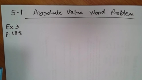 Thumbnail for entry Algebra H (5-1) Absolute Value Word Problem