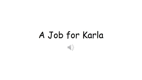 Thumbnail for entry A Job for Karla