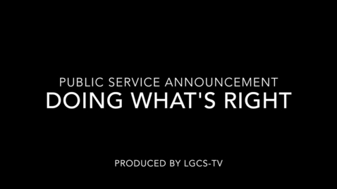 Thumbnail for entry LGCS-TV PSA Doing what's right