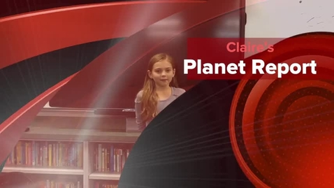 Thumbnail for entry Claire's Planet Report