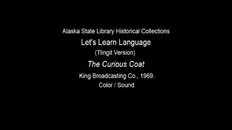 "Thumbnail for entry Let's Learn Language-Clincket (Tlingit) Version: Unit 9 ""The Curious Coat"""