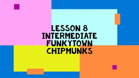 Thumbnail for entry Lesson 8 Intermediate Alt. -  Funkytown Chipmunks