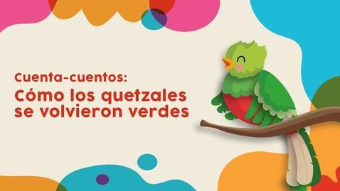 Thumbnail for entry Cuenta-cuentos: Cómo los quetzales se volvieron verdes