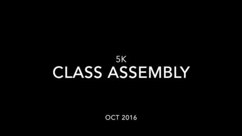 Thumbnail for entry 5K Class Assembly