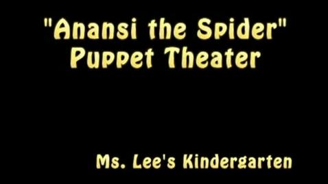 Thumbnail for entry Anansi the Spider Kindergarten Puppet Theater 2013 (Revised/Full Version)