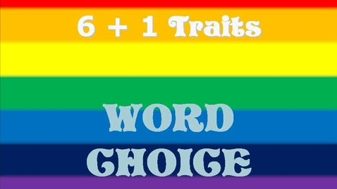 Thumbnail for entry 6+1 Writing Traits Word Choice