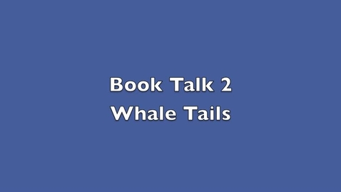 "Thumbnail for entry Book Talk for story ""Whale Tale"""