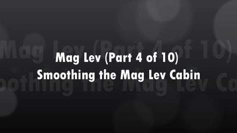Thumbnail for entry Mag Lev (Part 4 of 10) Smoothing the Mag Lev Cabin