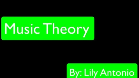 Thumbnail for entry Music Theory- By: Lily Antonio