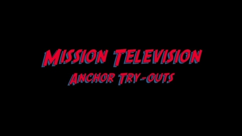 Thumbnail for entry Mission Television ANCHOR TRYOUTS! 2011-2012