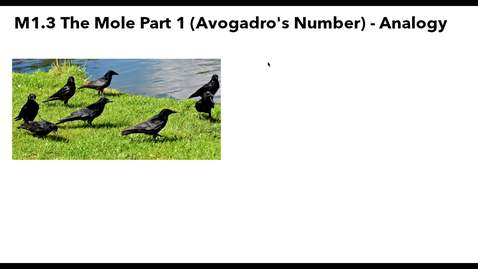 Thumbnail for entry Clip of M1.3 The Mole Part 1(Avogadro's Number_ - Analogy
