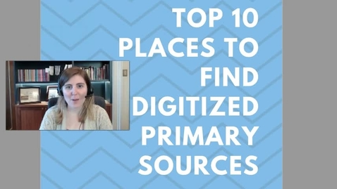 Thumbnail for entry Top 10 Places to Find Digitized Primary Sources