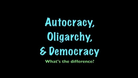 Thumbnail for entry Government Systems:  Autocracy, Oligarchy, & Democracy