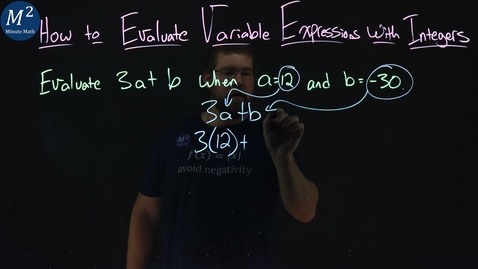 Thumbnail for entry How to Evaluate Variable Expressions with Integers | Part 3 of 4 | Evaluate 3a+b when a=12 and b=-30