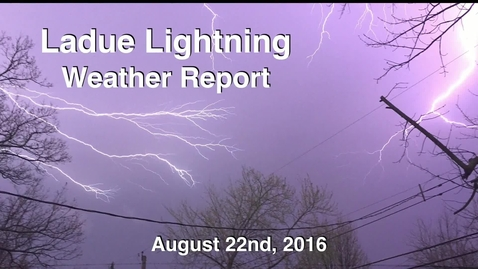 Thumbnail for entry Ladue Lightning Weather Report August 22nd 2016